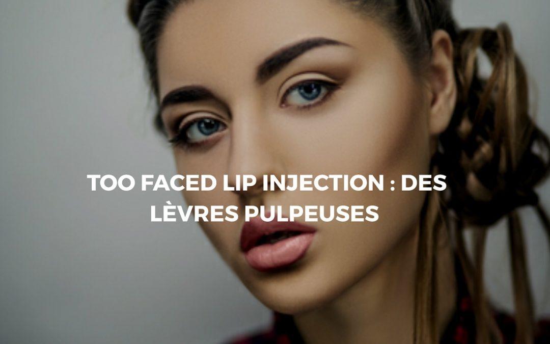 Tout ce que vous devez savoir sur le too faced lip injection